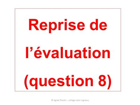 Reprise de l'évaluation (question 8)