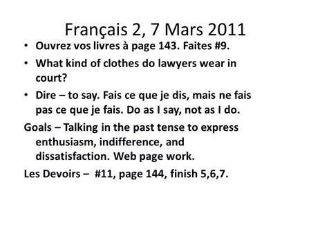 Français 2, 7 Mars 2011 Ouvrez vos livres à page 143. Faites #9. What kind of clothes do lawyers wear in court? Dire – to say. Fais ce que je dis, mais.