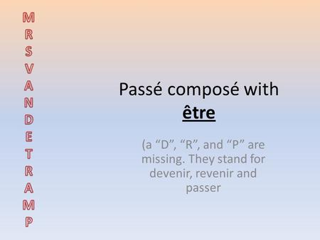 "Passé composé with être (a ""D"", ""R"", and ""P"" are missing. They stand for devenir, revenir and passer."