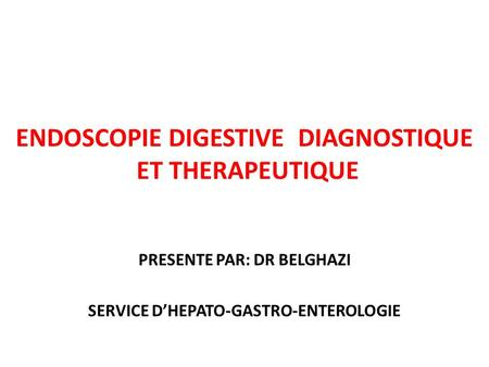 ENDOSCOPIE DIGESTIVE DIAGNOSTIQUE ET THERAPEUTIQUE