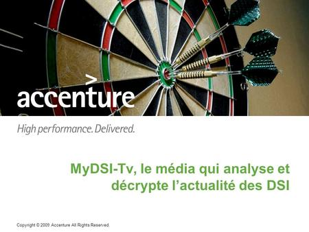 Copyright © 2009 Accenture All Rights Reserved. MyDSI-Tv, le média qui analyse et décrypte l'actualité des DSI.