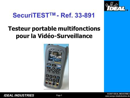 Page 1 © 2007 IDEAL INDUSTRIES www.europe.idealindustries.de IDEAL INDUSTRIES Testeur portable multifonctions pour la Vidéo-Surveillance SecuriTEST TM.
