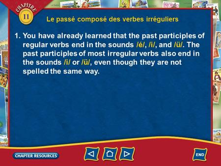 11 Le passé composé des verbes irréguliers 1.You have already learned that the past participles of regular verbs end in the sounds /é/, /i/, and /ü/. The.