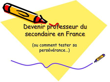 Devenir professeur du secondaire en France (ou comment tester sa persévérance…)