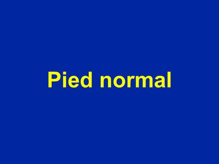 Pied normal.