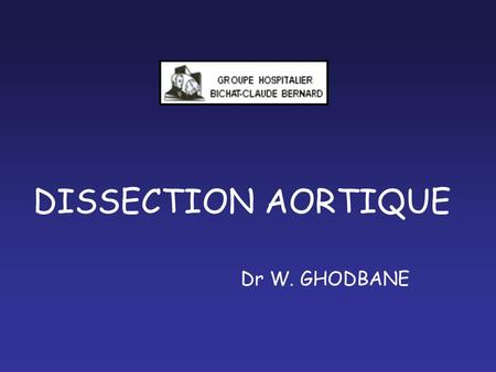 DISSECTION AORTIQUE Dr W. GHODBANE.