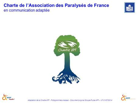 Adaptation de la Charte APF - Pictogrammes Arasaac - Document original Groupe Pulse APF – VF 01/07/2014 Charte de l'Association des Paralysés de France.
