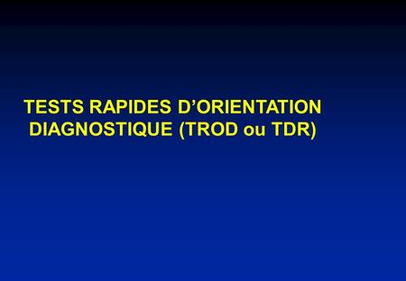 TESTS RAPIDES D'ORIENTATION DIAGNOSTIQUE (TROD ou TDR)