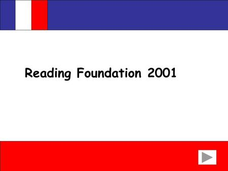 Reading Foundation 2001 Give the French for the following words: 1.Flowers 2.Ice-cream 3.Drinks 4.Open everyday 5.Except Tuesday 6.Reduced 7.Free (price)