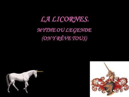 LA LICORNES. MYTHE OU LEGENDE (ON Y RÊVE TOUS)