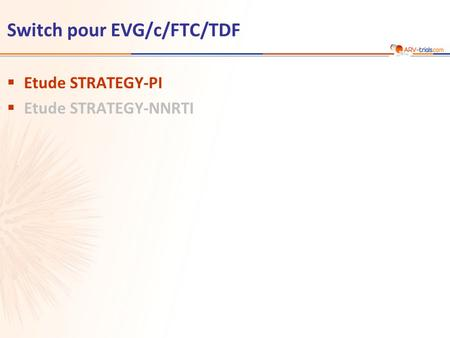 Switch pour EVG/c/FTC/TDF  Etude STRATEGY-PI  Etude STRATEGY-NNRTI.