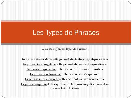 Les Types de Phrases Il existe différents types de phrases:
