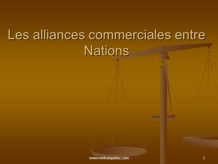 Www.contratquebec.com1 Les alliances commerciales entre Nations.