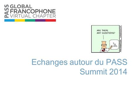 Echanges autour du PASS Summit 2014. A propos 2 Le Global French Virtual Chapter offre aux DBAs et aux professionnels du décisionnel et de l'intelligence.