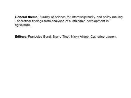 General theme Plurality of science for interdisciplinarity and policy making. Theoretical findings from analyses of sustainable development in agriculture.