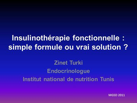 Insulinothérapie fonctionnelle : simple formule ou vrai solution ? Zinet Turki Endocrinologue Institut national de nutrition Tunis MGSD 2011.