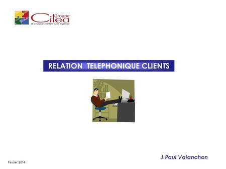 RELATION TELEPHONIQUE CLIENTS Fevrier 2014 J.Paul Valanchon.