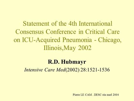 Statement of the 4th International Consensus Conference in Critical Care on ICU-Acquired Pneumonia - Chicago, Illinois,May 2002 R.D. Hubmayr Intensive.