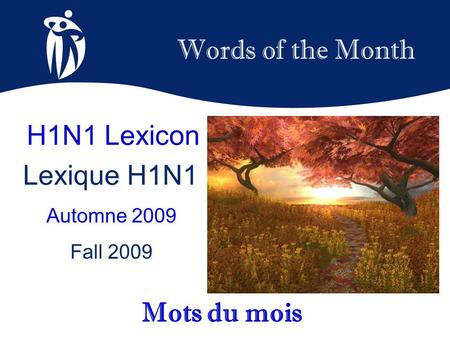 Words of the Month Automne 2009 Fall 2009 Mots du mois H1N1 Lexicon Lexique H1N1.