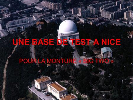 UNE BASE DE TEST A NICE POUR LA MONTURE « BIG TWO »