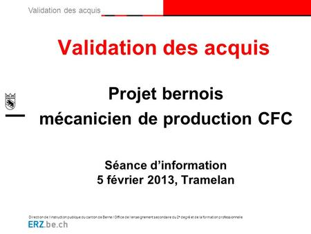 Direction de l'instruction publique du canton de Berne / Office de l'enseignement secondaire du 2 e degré et de la formation professionnelle Validation.