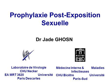 Dr Jade GHOSN Prophylaxie Post-Exposition Sexuelle Laboratoire de Virologie CHU Necker EA MRT 3620 Université Paris Descartes Médecine Interne & Maladies.
