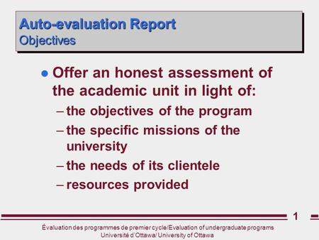 Évaluation des programmes de premier cycle/Evaluation of undergraduate programs Université d'Ottawa/ University of Ottawa 1 Auto-evaluation Report Objectives.