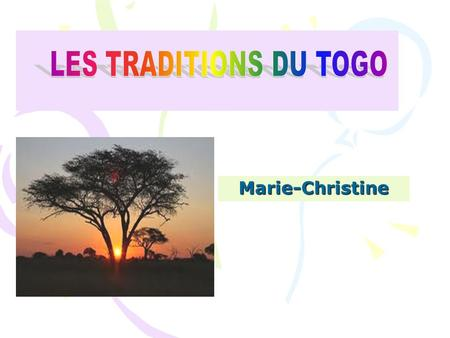 LES TRADITIONS DU TOGO http:// Marie-Christine.