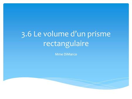 3.6 Le volume d'un prisme rectangulaire