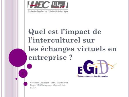Quel est l'impact de l'interculturel sur les échanges virtuels en entreprise ? 1 Cusumano Christophe - HEC- University of Liege - UER Management –Research.