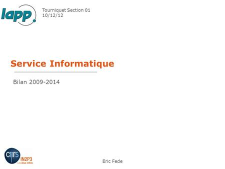 Service Informatique Eric Fede Tourniquet Section 01 10/12/12 Bilan 2009-2014.