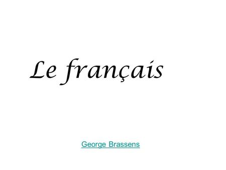 Le français George Brassens. La France Most visited country in the world Largest country in Western Europe Population: 60,742,000 Capital: Paris; 9,854,000.