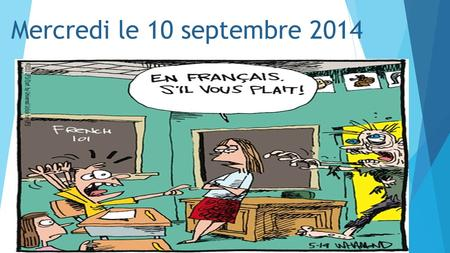 Mercredi le 10 septembre 2014 September 8 th -12 th week 2014 lundiMardi Open House mercredijeudivendredi F 1 Late/absent work in (balloon/calcul) Do: