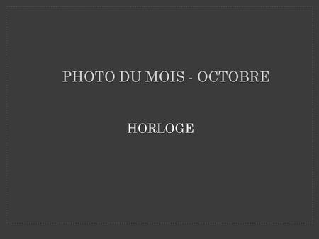 Photo du mois - octobre horloge.