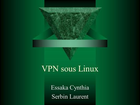 VPN sous Linux Essaka Cynthia Serbin Laurent. Sommaire  Introduction  Vpnd  LRP  Freeswan.