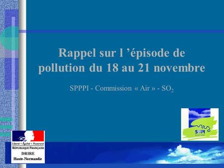 Rappel sur l 'épisode de pollution du 18 au 21 novembre SPPPI - Commission « Air » - SO 2.