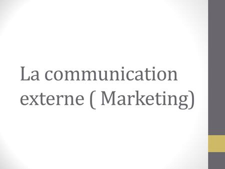 La communication externe ( Marketing). problématiques.