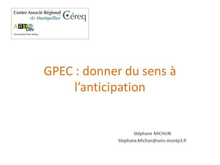 GPEC : donner du sens à l'anticipation Stéphane MICHUN