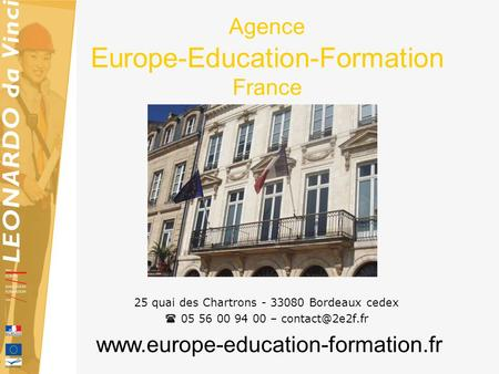Agence Europe-Education-Formation France 25 quai des Chartrons - 33080 Bordeaux cedex  05 56 00 94 00 –