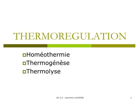 THERMOREGULATION  Homéothermie  Thermogénèse  Thermolyse 1UE 2.5 - Laurence LAGARDE.