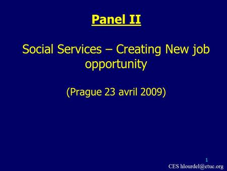 1 Panel II Social Services – Creating New job opportunity (Prague 23 avril 2009) CES