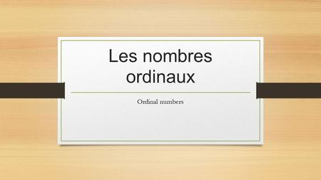 Les nombres ordinaux Ordinal numbers. Les nombres ordinaux Numbers like first, second, third, fourth, fifth are used to rank persons or things or to put.