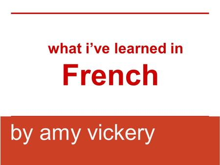 What i've learned in French by amy vickery. subjects ●Maths - les maths ●Drama – l'art dramatique ●geography - la géographie ●technology - la technologie.