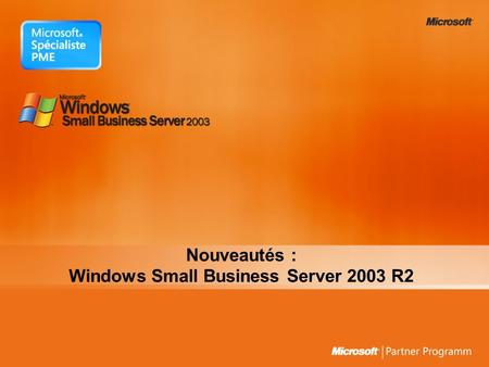 Nouveautés : Windows Small Business Server 2003 R2.