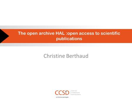 The open archive HAL :open access to scientific publications Christine Berthaud.