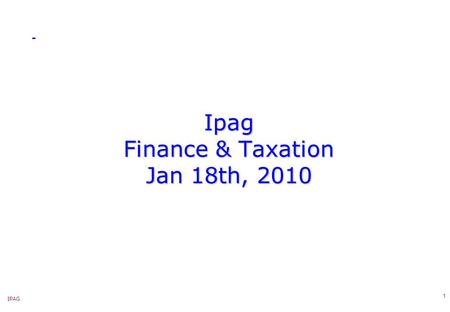 IPAG 1 Ipag Finance & Taxation Jan 18th, 2010. IPAG 2 Ipag – 3-International Tax – Direct operations abroad – SUMMARY previous.