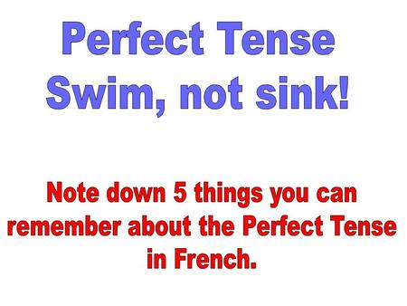 Note down 5 things you can remember about the Perfect Tense in French.