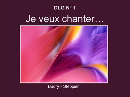 DLG N° 1 Je veux chanter… Budry - Steppier.