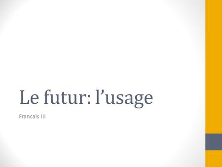 Le futur: l'usage Francais III. L'usage du futur dans les phrases avec 'Si' Si means « if » in French. The future can be used with the word « si » to.