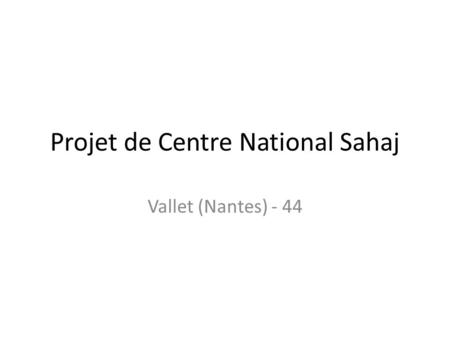Projet de Centre National Sahaj Vallet (Nantes) - 44.